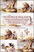 Fictions of isolation. Artistic and intellectual exchange in Rome during the first half of the 19th century