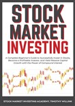Stock Market Investing: A Complete Beginner's Guide to Successfully Invest in Stocks, Become a Profitable Investor, and Yield Massive Capital Growth with the Power of Compound Interest