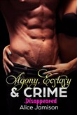 Agony, Ecstasy & Crime Disappeared Book 3