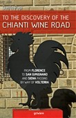 To the discovery of the Chianti Wine Road. From Florence to San Gimignano and Siena passing by way of Volterra