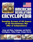 American Revolution Encyclopedia - Sweeping Account of All Aspects of the Revolutionary War (War of Independence) - Army and Navy, Campaigns and Battles, Intelligence, Valley Forge, Unique Stories
