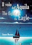 Il volo dell'aquila-The flight of the eagle. Ediz. multilingue