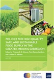 Policies for High Quality, Safe, and Sustainable Food Supply in the Greater Mekong Subregion