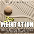 Zen Meditation: How to Practice Zen Meditation and Achieve Inner Peace