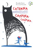 caterina cammina. ediz. a...