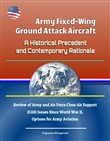 Army Fixed-Wing Ground Attack Aircraft: A Historical Precedent and Contemporary Rationale - Review of Army and Air Force Close Air Support (CAS) Issues Since World War II, Options for Army Aviation