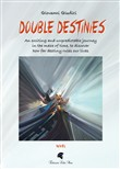 Double Destinies. An exciting and unpredictable journey in the maze of time, to discover how far destiny rules our lives