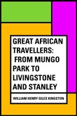 Great African Travellers: From Mungo Park to Livingstone and Stanley