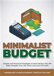 Minimalist Budget: Simple and Practical Strategies to Save Money, Pay Off Debt, Simplify Your Life, Have Less and Live More