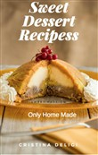 "Sweet Desserts Recipes "" Only Home Made """