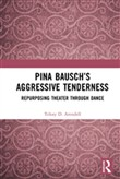 Pina Bausch's Aggressive Tenderness