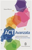 ACT Avanzata. La guida del professionista esperto all'Acceptance and Commitment Therapy