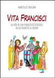 Vita Francisci. La vita di san Francesco d'Assisi in 60 vignette a colori