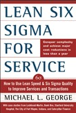 Lean Six Sigma for Service : How to Use Lean Speed and Six Sigma Quality to Improve Services and Transactions: How to Use Lean Speed and Six Sigma Quality to Improve Services and Transactions