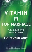 Vitamin M for Marriage: Your Guide to Lasting Love - For Women Only