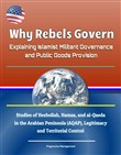 Why Rebels Govern: Explaining Islamist Militant Governance and Public Goods Provision - Studies of Hezbollah, Hamas, and al-Qaeda in the Arabian Peninsula (AQAP), Legitimacy and Territorial Control