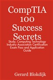 CompTIA 100 Success Secrets - Study, Computing Technology Industry Association Certification Exam Pass and Application Guide