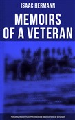 Memoirs of a Veteran: Personal Incidents, Experiences and Observations of Civil War