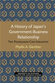 A History of Japan's Government-Business Relationship
