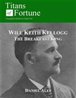 Will Keith Kellogg: The Breakfast King