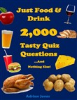 Just Food & Drink - 2,000 Tasty Quiz Questions And Nothing Else!