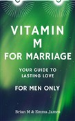 Vitamin M for Marriage: Your Guide to Lasting Love - For Men Only