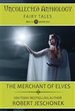 Uncollected Anthology: Fairy Tales: The Merchant of Elves
