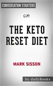 The Keto Reset Diet: Reboot Your Metabolism in 21 Days and Burn Fat Forever by Mark Sisson  | Conversation Starters