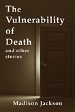The Vulnerability of Death and Other Stories