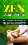 Zen - Come to Peace - A Buddhist Meditation Guide to Find Your Inner Peace, Happiness, and Zen through Mindfulness