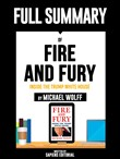 "Full Summary Of ""Fire and Fury: Inside the Trump White House - By Michael Wolff"" Written By Sapiens Editorial"
