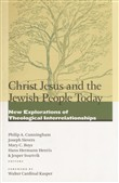 Christ Jesus and the Jewish people today. New explorations of theological interrelationships