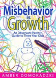 Misbehavior Is Growth: An Observant Parent's Guide to Three Year Olds