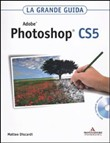 Adobe Photoshop CS5. La grande guida