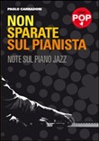 Non sparate sul pianista. Note sul piano jazz