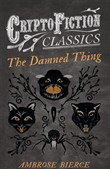 The Damned Thing (Cryptofiction Classics)