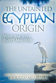 The Untainted Egyptian Origin: Why Ancient Egypt Matters