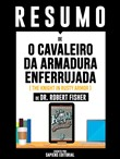 "Resumo De ""O Cavaleiro Da Armadura Enferrujada (The Knight In Rusty Armor) - De Dr. Robert Fisher"""