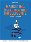 Marketing (artificialmente) intelligente. AI, uomo e macchina