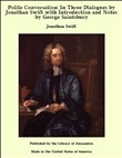 Polite Conversation: In Three Dialogues by Jonathan Swift with Introduction and Notes by George Saintsbury