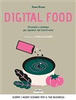 Digital food. Strumenti e strategie per operatori del food & wine. Scopri i nuovi scenari per il tuo business