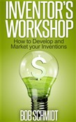 Inventor's Workshop: How to Develop and Market your Inventions