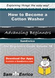 How to Become a Cotton Washer