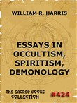 Essays In Occultism, Spiritism, Demonology