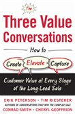 The Three Value Conversations: How to Create, Elevate, and Capture Customer Value at Every Stage of the Long-Lead Sale