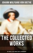 The Collected Works: 200+ Novels, Plays, Poems, Essays & Autobiography