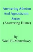 Answering Atheism And Agnosticism Series (Answering Hume)