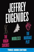 The Jeffrey Eugenides Three-Book Collection: The Virgin Suicides, Middlesex, The Marriage Plot