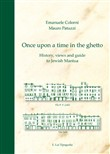 Once upon a time in the ghetto. History, views and guide to jewish Mantua