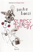 STRESS AND THE CITY (RIZZOLI) DI SANDRA BONZI